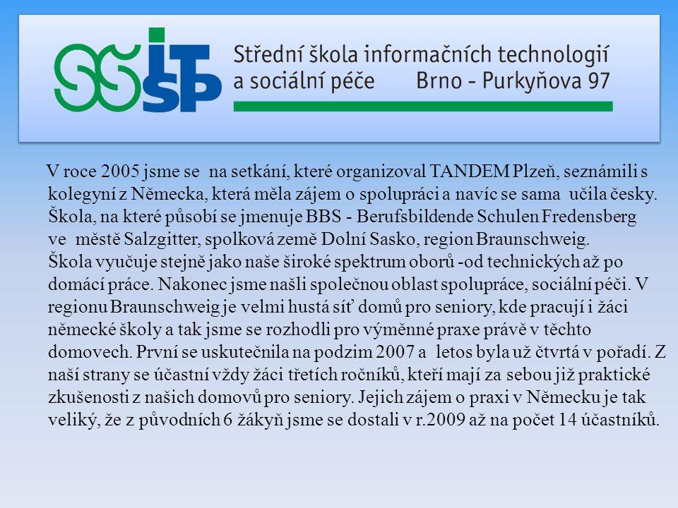 V roce 2005 jsme se na setkání, které organizoval TANDEM Plzeň, seznámili s kolegyní z Německa, která měla zájem o spolupráci a navíc se sama učila če