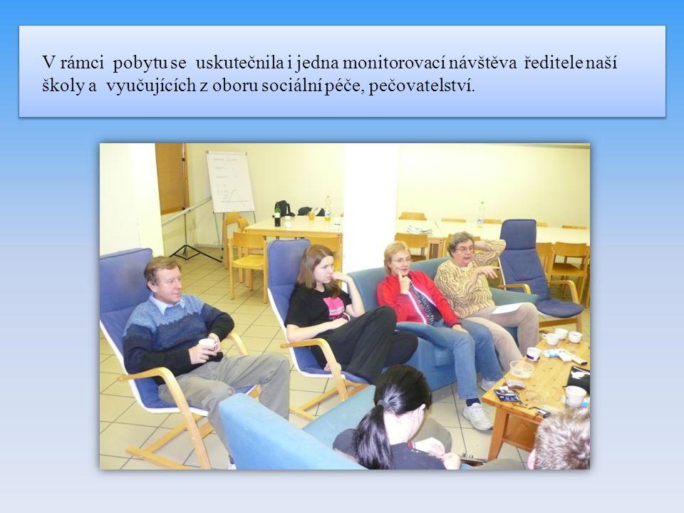 V rámci pobytu se uskutečnila i jedna monitorovací návštěva ředitele naší školy a vyučujících z oboru sociální péče, pečovatelství.