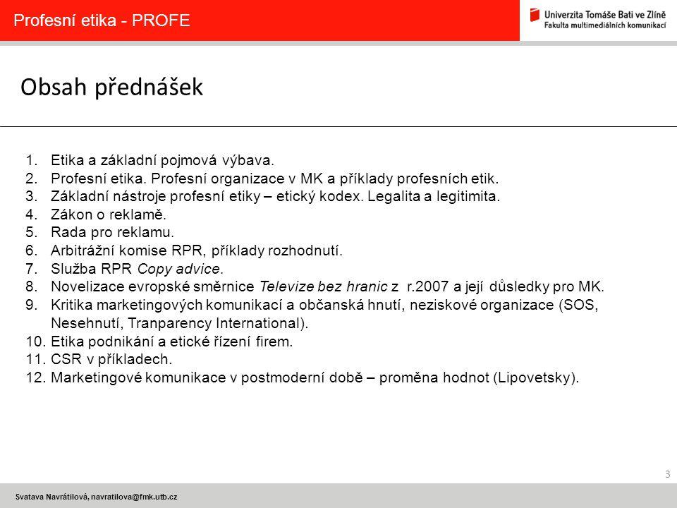 3 Svatava Navrátilová, navratilova@fmk.utb.cz Obsah přednášek Profesní etika - PROFE 1.Etika a základní pojmová výbava. 2.Profesní etika. Profesní org