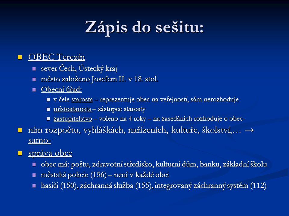 Zápis do sešitu: OBEC Terezín OBEC Terezín sever Čech, Ústecký kraj sever Čech, Ústecký kraj město založeno Josefem II. v 18. stol. město založeno Jos