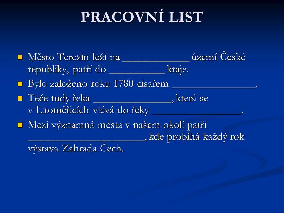 PRACOVNÍ LIST Město Terezín leží na ____________ území České republiky, patří do __________ kraje. Město Terezín leží na ____________ území České repu