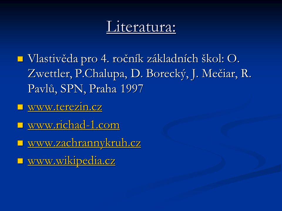 Literatura: Vlastivěda pro 4. ročník základních škol: O. Zwettler, P.Chalupa, D. Borecký, J. Mečiar, R. Pavlů, SPN, Praha 1997 Vlastivěda pro 4. roční