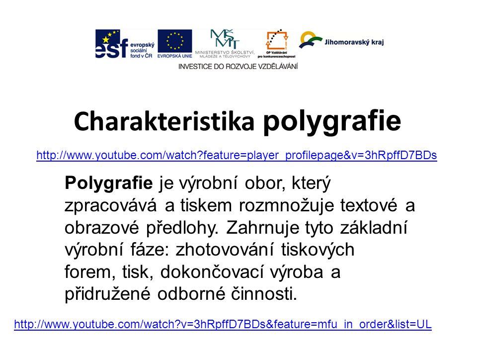 Charakteristika polygrafie Polygrafie je výrobní obor, který zpracovává a tiskem rozmnožuje textové a obrazové předlohy.