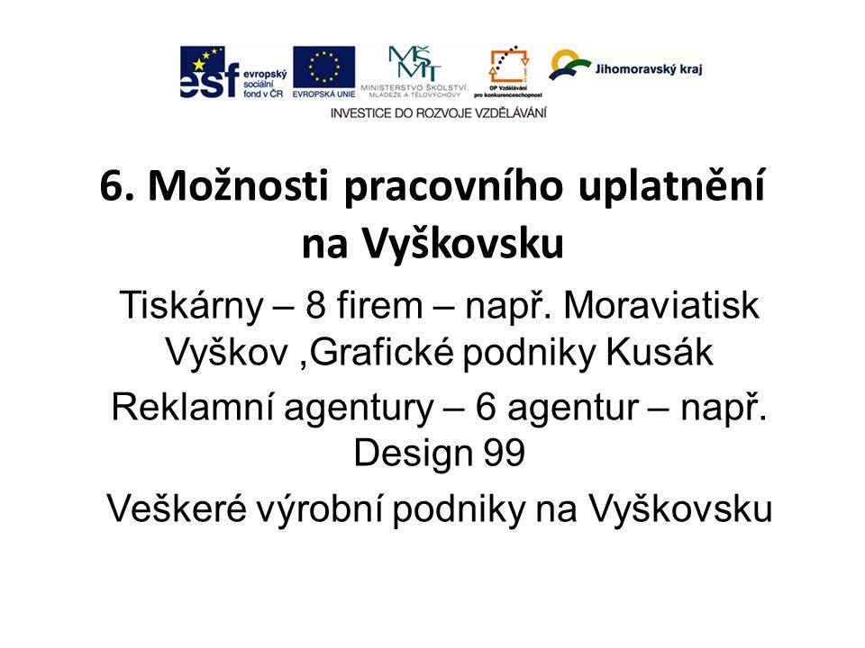 6. Možnosti pracovního uplatnění na Vyškovsku Tiskárny – 8 firem – např.