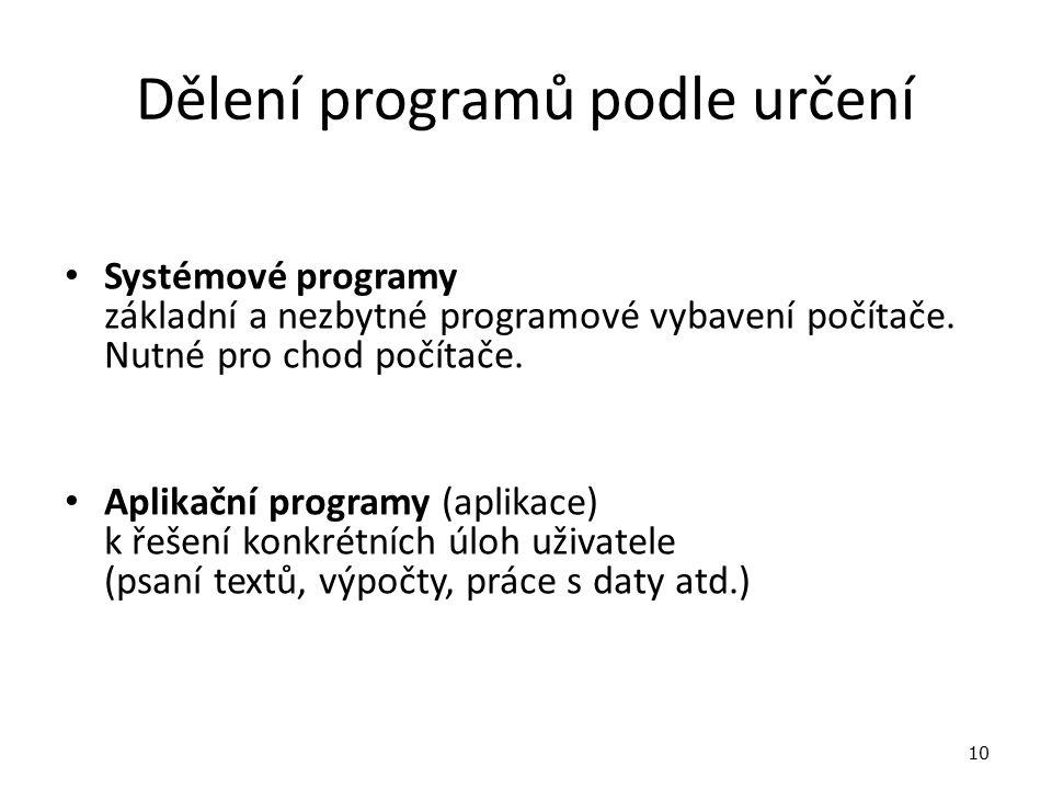 Dělení programů podle určení Systémové programy základní a nezbytné programové vybavení počítače.