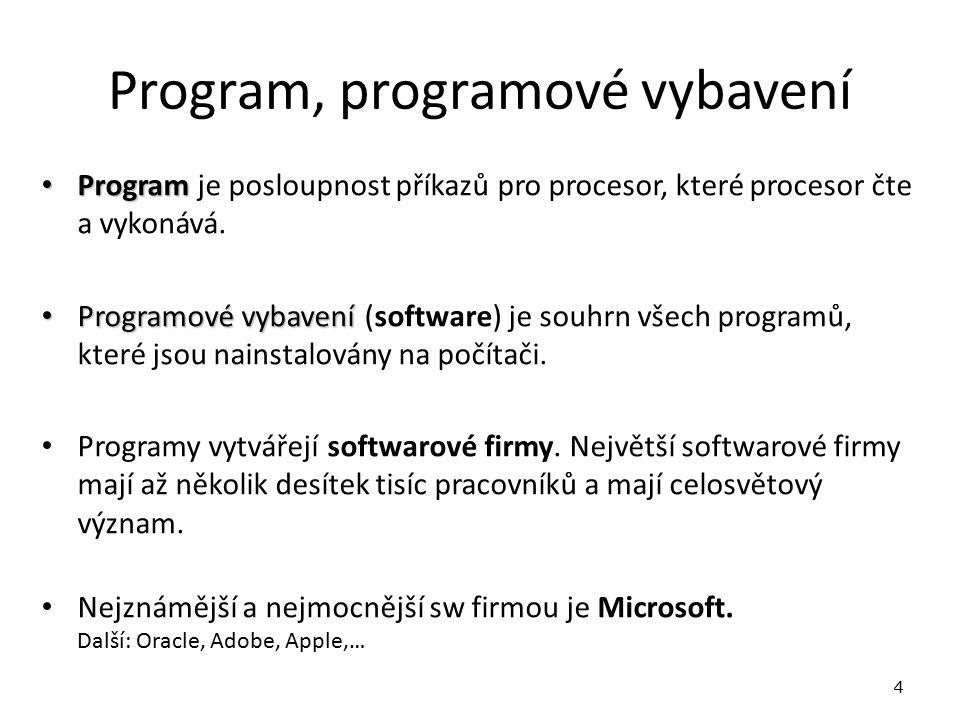 Program, programové vybavení Program Program je posloupnost příkazů pro procesor, které procesor čte a vykonává.