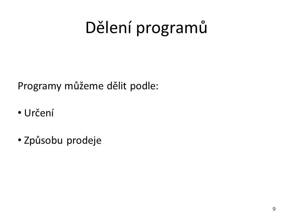 Dělení programů Programy můžeme dělit podle: Určení Způsobu prodeje 9