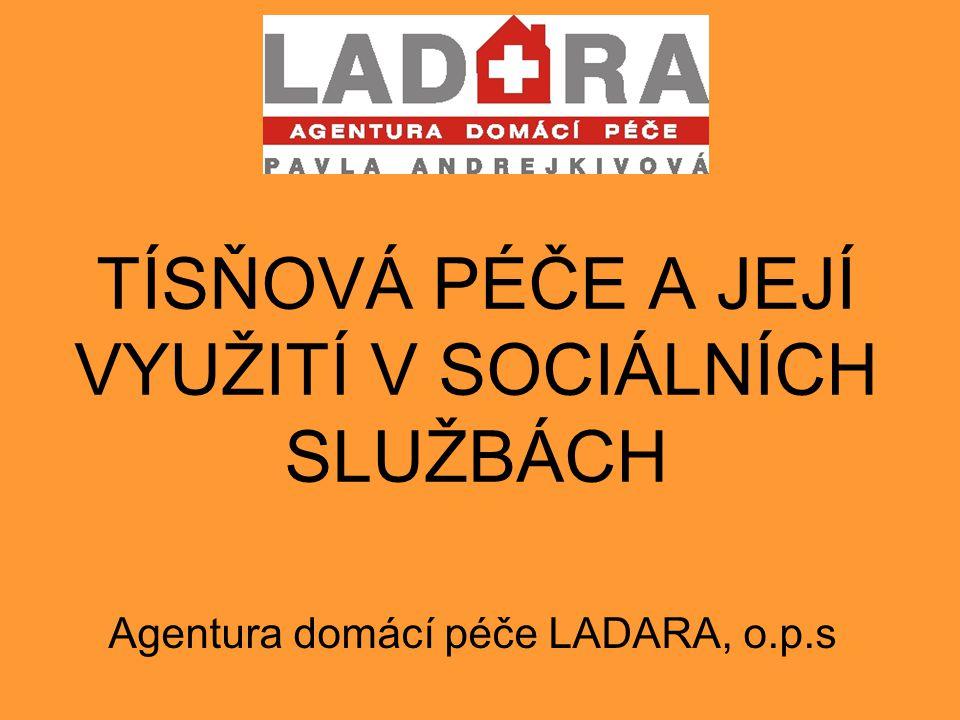 TÍSŇOVÁ PÉČE A JEJÍ VYUŽITÍ V SOCIÁLNÍCH SLUŽBÁCH Agentura domácí péče LADARA, o.p.s