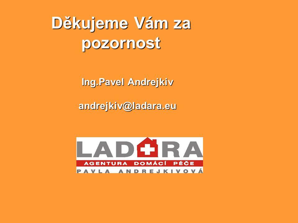 Děkujeme Vám za pozornost Ing.Pavel Andrejkiv andrejkiv@ladara.eu