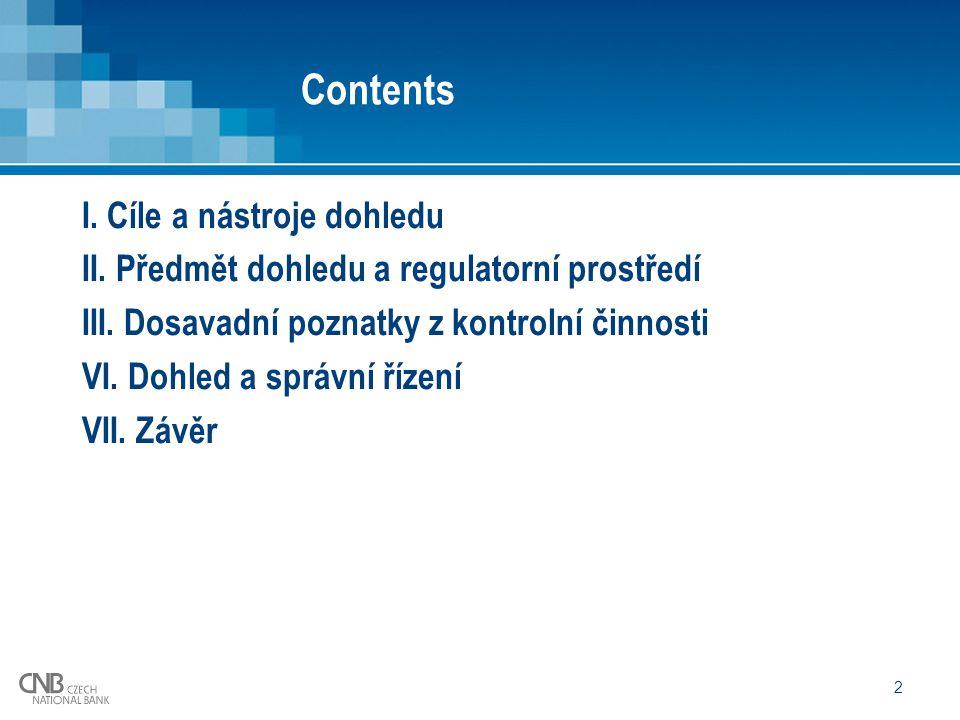 2 Contents I. Cíle a nástroje dohledu II. Předmět dohledu a regulatorní prostředí III. Dosavadní poznatky z kontrolní činnosti VI. Dohled a správní ří