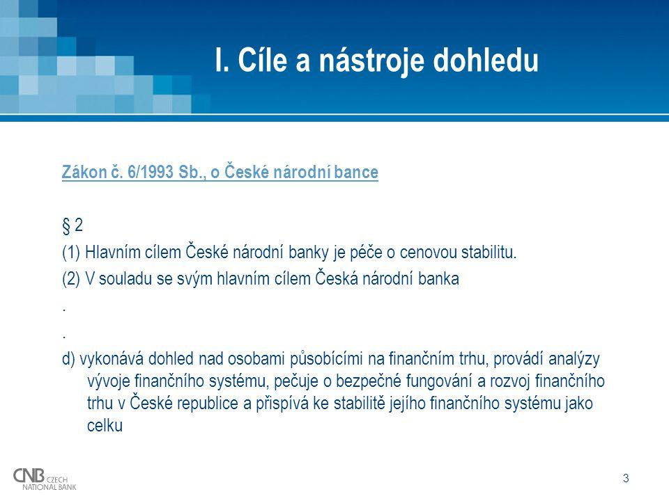 3 Zákon č. 6/1993 Sb., o České národní bance § 2 (1) Hlavním cílem České národní banky je péče o cenovou stabilitu. (2) V souladu se svým hlavním cíle