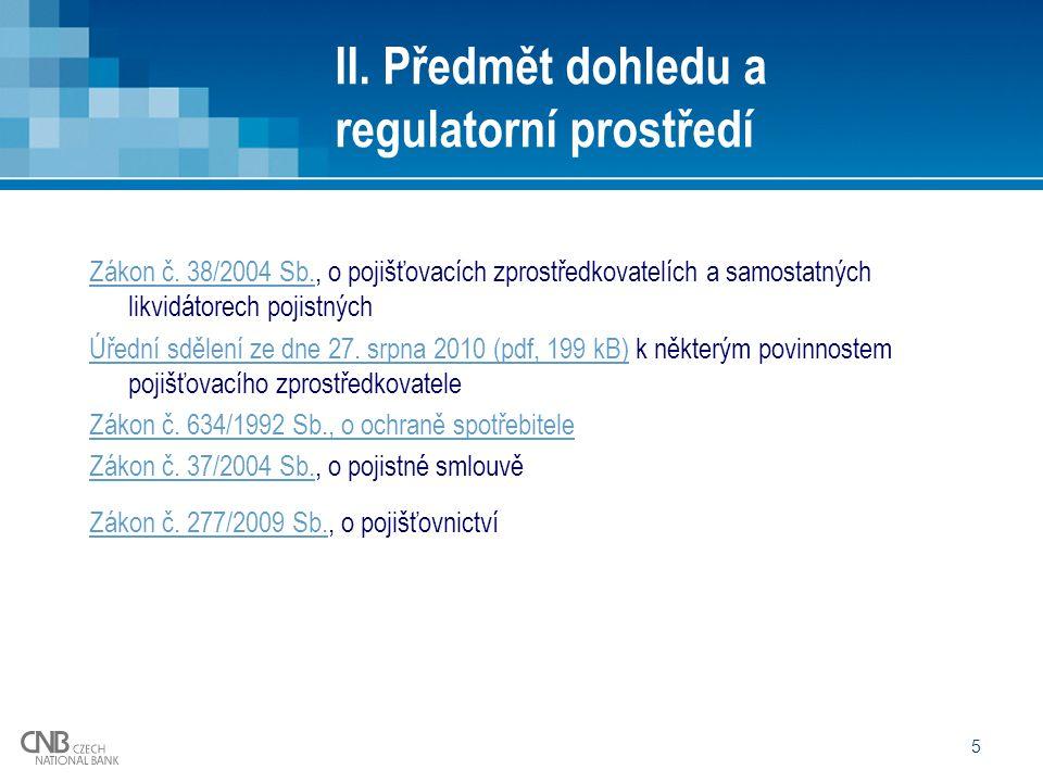 5 II. Předmět dohledu a regulatorní prostředí Zákon č. 38/2004 Sb.Zákon č. 38/2004 Sb., o pojišťovacích zprostředkovatelích a samostatných likvidátore