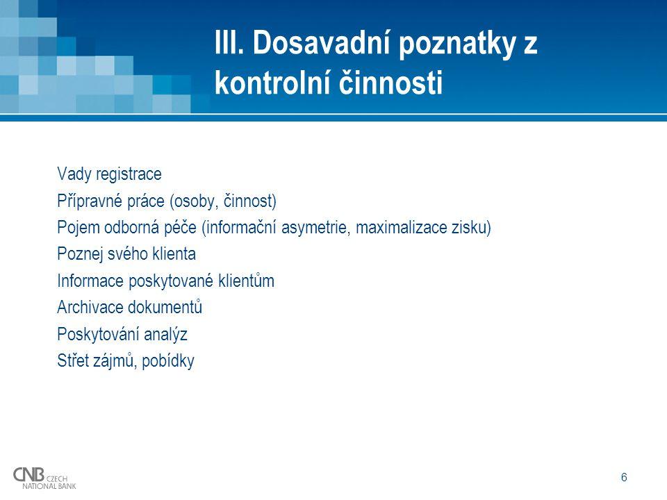 6 III. Dosavadní poznatky z kontrolní činnosti Vady registrace Přípravné práce (osoby, činnost) Pojem odborná péče (informační asymetrie, maximalizace