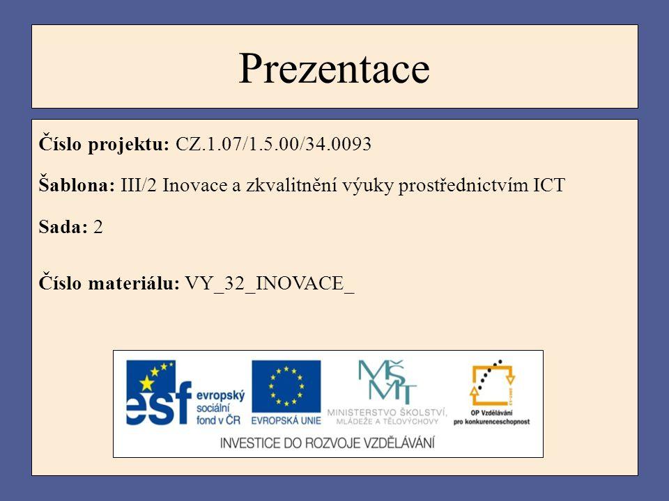 Prezentace Číslo projektu: CZ.1.07/1.5.00/34.0093 Šablona: III/2 Inovace a zkvalitnění výuky prostřednictvím ICT Sada: 2 Číslo materiálu: VY_32_INOVAC