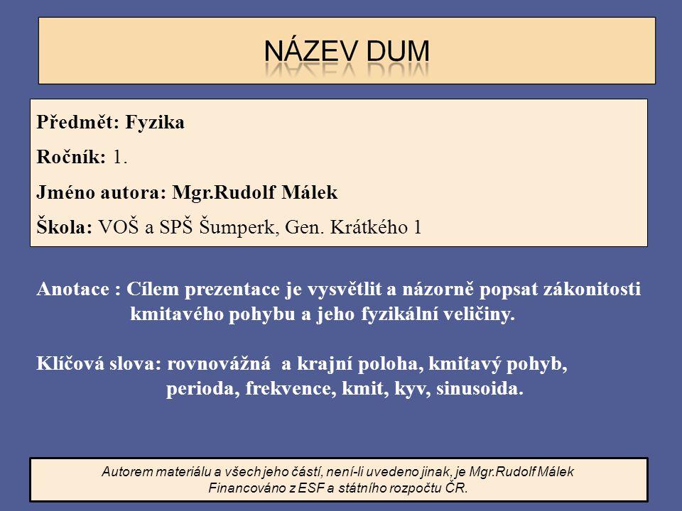 Předmět: Fyzika Ročník: 1. Jméno autora: Mgr.Rudolf Málek Škola: VOŠ a SPŠ Šumperk, Gen. Krátkého 1 Anotace : Cílem prezentace je vysvětlit a názorně