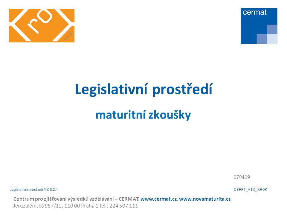 Centrum pro zjišťování výsledků vzdělávání – CERMAT, www.cermat.cz, www.novamaturita.cz Jeruzalémská 957/12, 110 00 Praha 1 Tel.: 224 507 111 Zákonem č.
