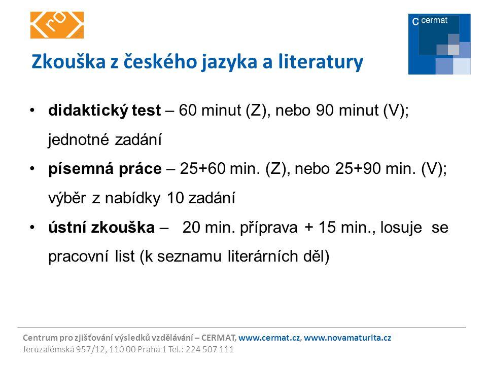Centrum pro zjišťování výsledků vzdělávání – CERMAT, www.cermat.cz, www.novamaturita.cz Jeruzalémská 957/12, 110 00 Praha 1 Tel.: 224 507 111 Zkouška