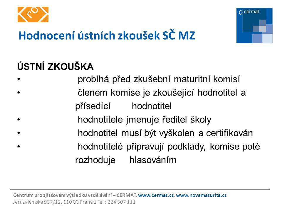 Centrum pro zjišťování výsledků vzdělávání – CERMAT, www.cermat.cz, www.novamaturita.cz Jeruzalémská 957/12, 110 00 Praha 1 Tel.: 224 507 111 Hodnocen