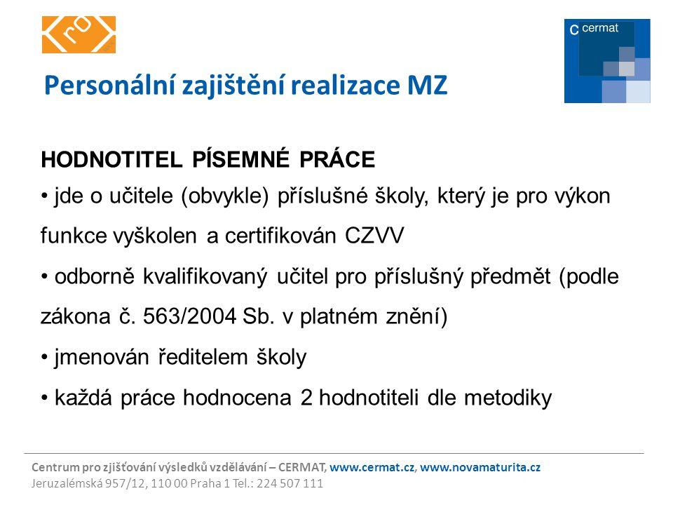 Centrum pro zjišťování výsledků vzdělávání – CERMAT, www.cermat.cz, www.novamaturita.cz Jeruzalémská 957/12, 110 00 Praha 1 Tel.: 224 507 111 Personál