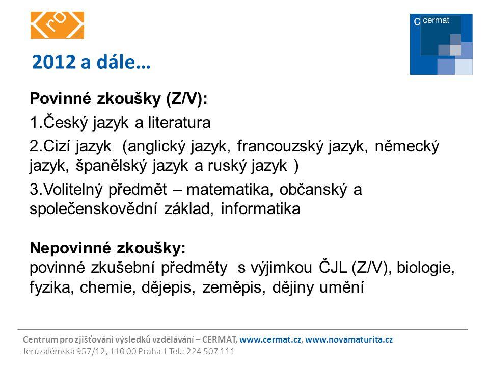 Centrum pro zjišťování výsledků vzdělávání – CERMAT, www.cermat.cz, www.novamaturita.cz Jeruzalémská 957/12, 110 00 Praha 1 Tel.: 224 507 111 2012 a d