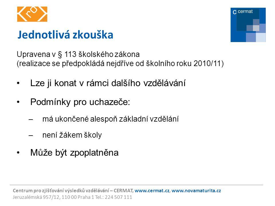 Centrum pro zjišťování výsledků vzdělávání – CERMAT, www.cermat.cz, www.novamaturita.cz Jeruzalémská 957/12, 110 00 Praha 1 Tel.: 224 507 111 Opravné zkoušky žák má možnost konat až 2 opravné zkoušky z každého zkušebního předmětu (žák si může zvolit jinou úroveň obtížnosti) opravné zkoušky se konají pouze v případě povinných zkoušek nepovinné zkoušky se neopakují (žák má ovšem možnost konat tzv.