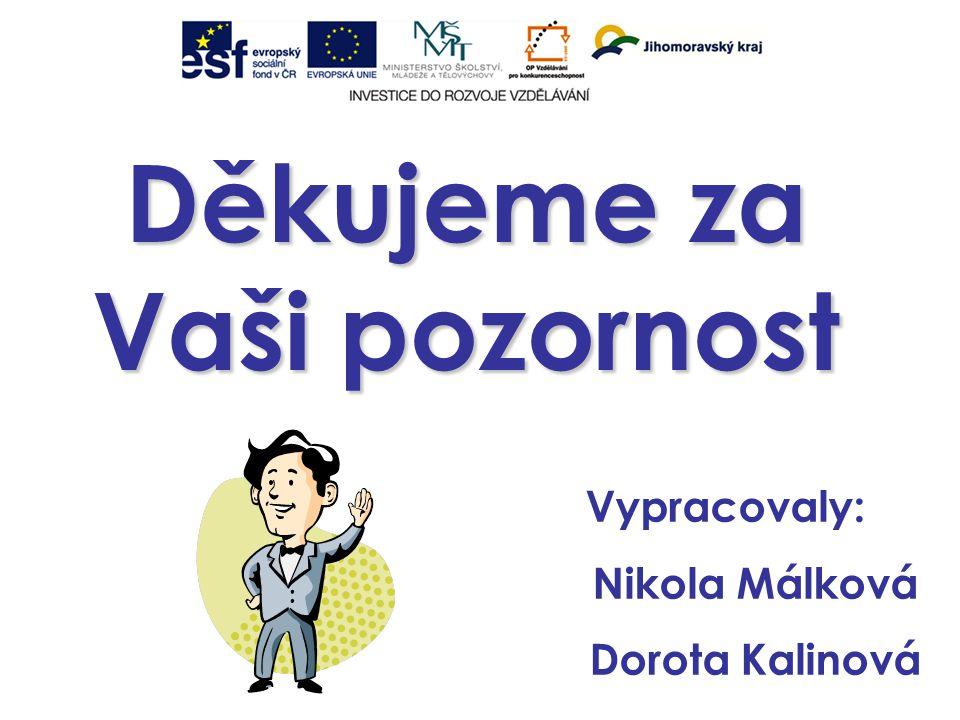 Děkujeme za Vaši pozornost Vypracovaly: Nikola Málková Dorota Kalinová