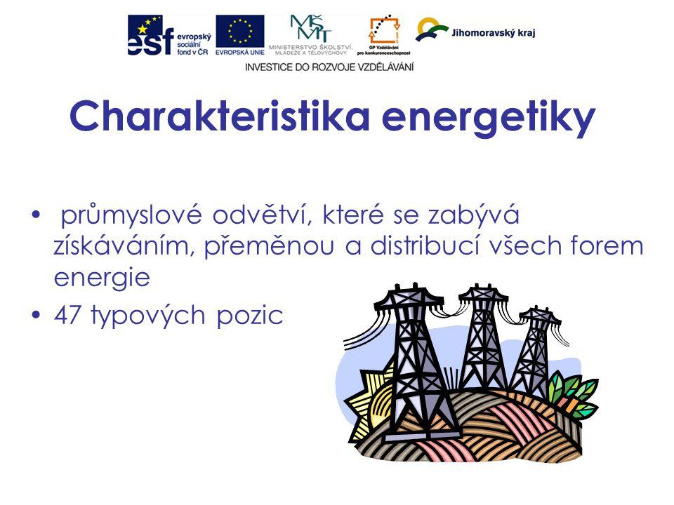 Charakteristika energetiky průmyslové odvětví, které se zabývá získáváním, přeměnou a distribucí všech forem energie 47 typových pozic