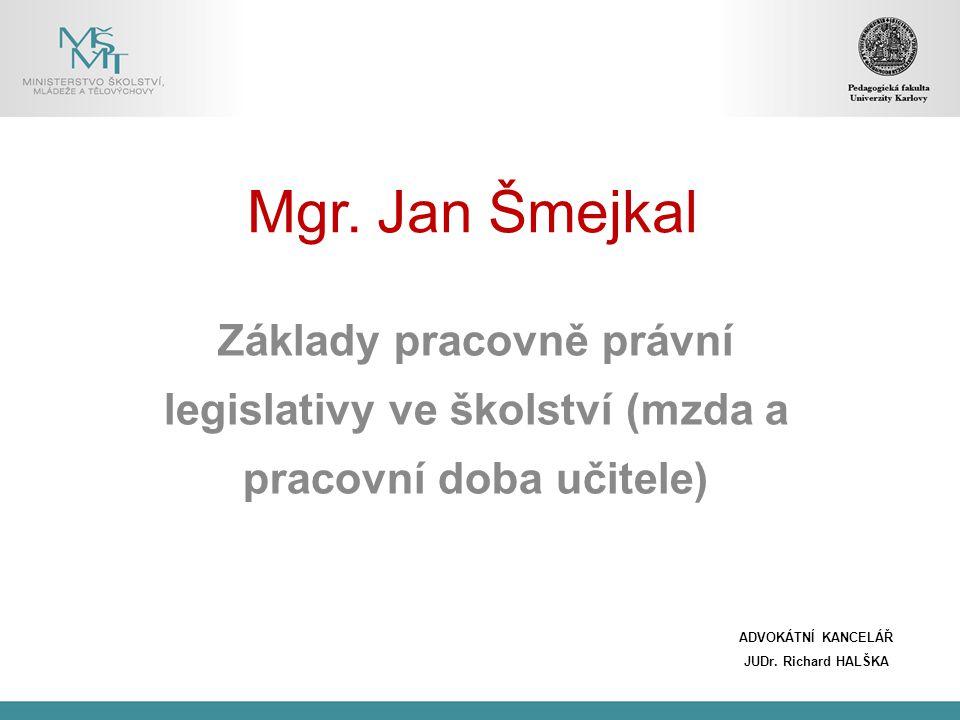 Základy pracovně právní legislativy ve školství (mzda a pracovní doba učitele) Základní právní předpisy: Zákon č.