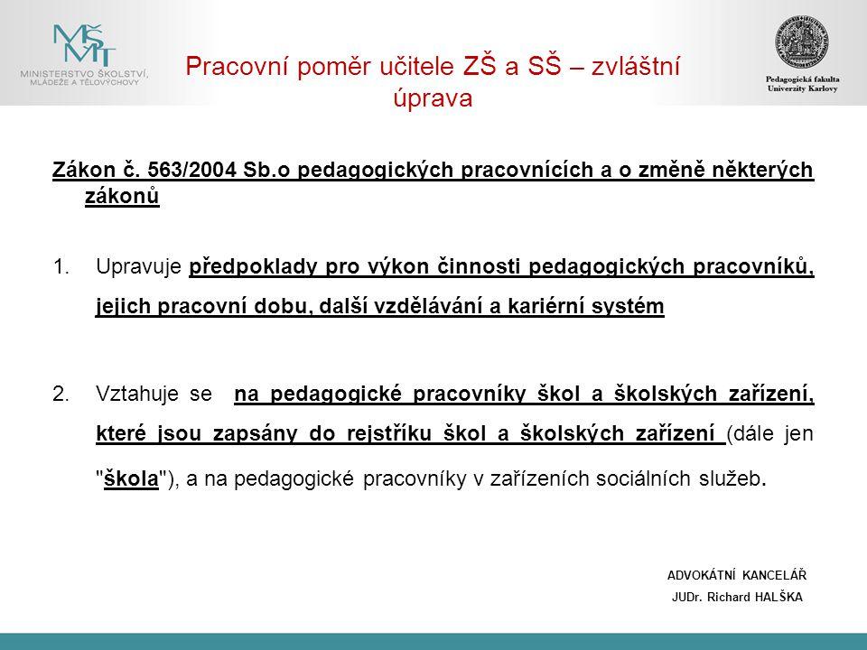 Pracovní poměr učitele ZŠ a SŠ – zvláštní úprava Zákon č. 563/2004 Sb.o pedagogických pracovnících a o změně některých zákonů 1.Upravuje předpoklady p