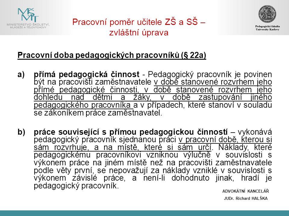 Pracovní poměr učitele ZŠ a SŠ – zvláštní úprava Pracovní doba pedagogických pracovníků (§ 22a) a)přímá pedagogická činnost - Pedagogický pracovník je