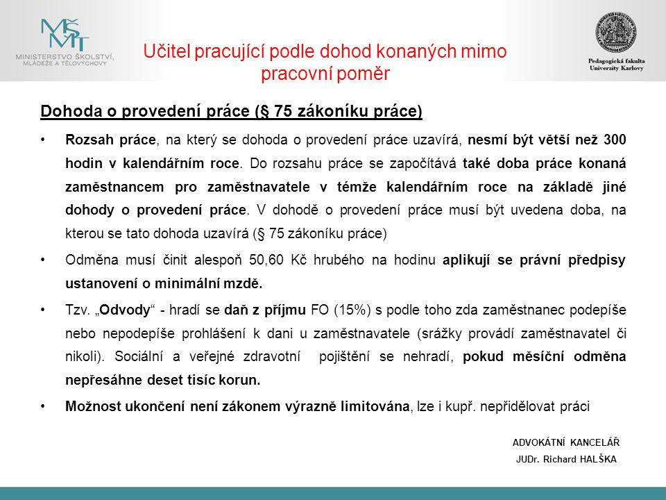 Učitel pracující podle dohod konaných mimo pracovní poměr Dohoda o provedení práce (§ 75 zákoníku práce) Rozsah práce, na který se dohoda o provedení