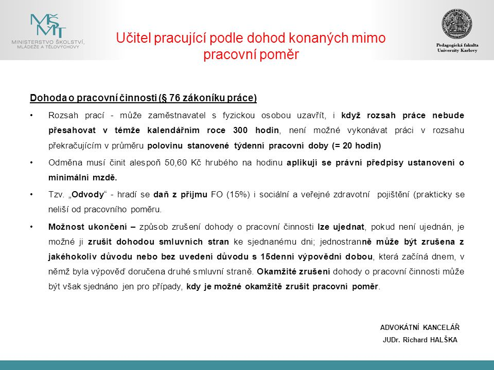 Učitel pracující podle dohod konaných mimo pracovní poměr ADVOKÁTNÍ KANCELÁŘ JUDr. Richard HALŠKA Dohoda o pracovní činnosti (§ 76 zákoníku práce) Roz