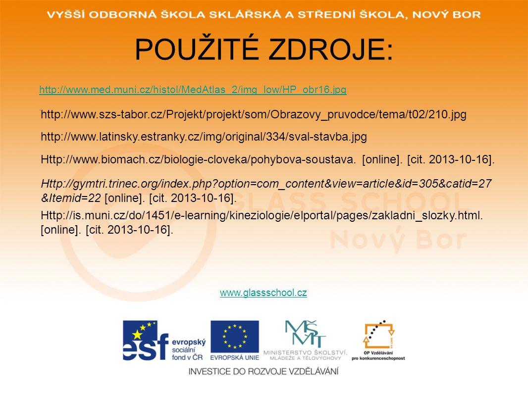 POUŽITÉ ZDROJE: http://www.med.muni.cz/histol/MedAtlas_2/img_low/HP_obr16.jpg. www.glassschool.cz http://www.szs-tabor.cz/Projekt/projekt/som/Obrazovy