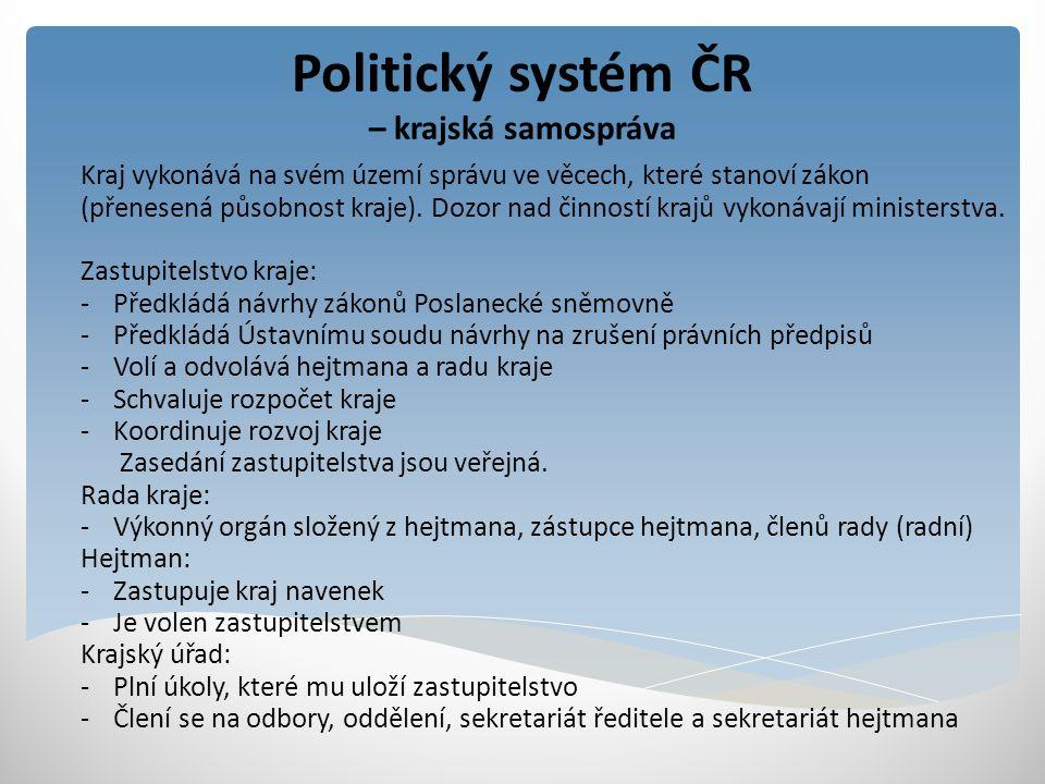 Politický systém ČR – krajská samospráva Kraj vykonává na svém území správu ve věcech, které stanoví zákon (přenesená působnost kraje). Dozor nad činn
