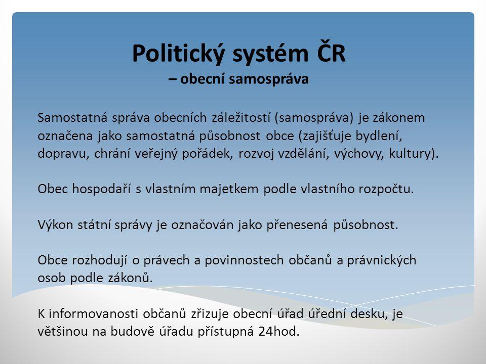 Politický systém ČR – obecní samospráva Samostatná správa obecních záležitostí (samospráva) je zákonem označena jako samostatná působnost obce (zajišť