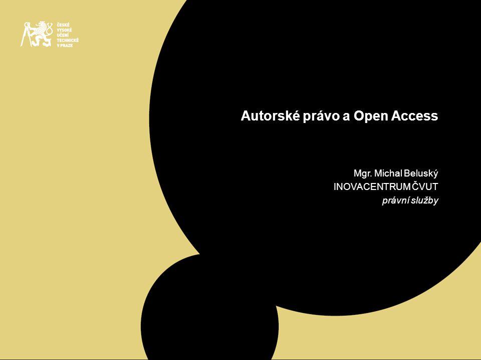 Autorské právo a Open Access Mgr. Michal Beluský INOVACENTRUM ČVUT právní služby