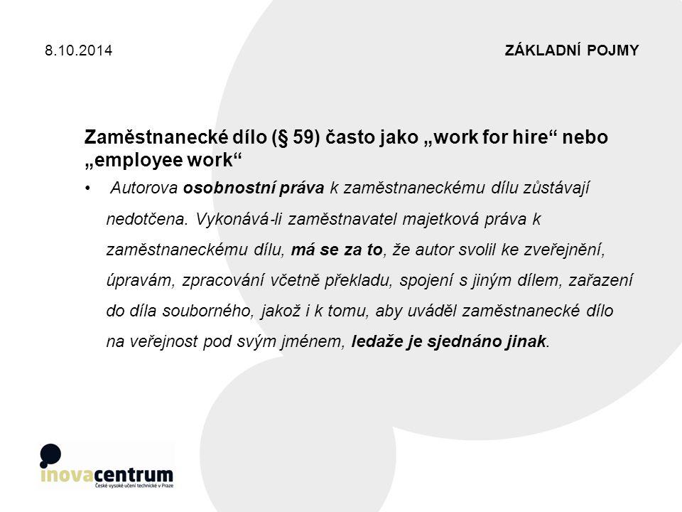 """ZÁKLADNÍ POJMY8.10.2014 Zaměstnanecké dílo (§ 59) často jako """"work for hire"""" nebo """"employee work"""" Autorova osobnostní práva k zaměstnaneckému dílu zůs"""