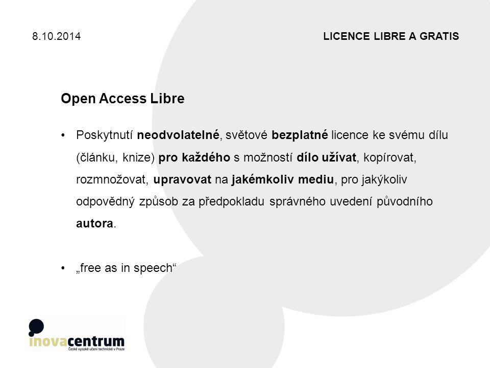LICENCE LIBRE A GRATIS8.10.2014 Open Access Libre Poskytnutí neodvolatelné, světové bezplatné licence ke svému dílu (článku, knize) pro každého s možn