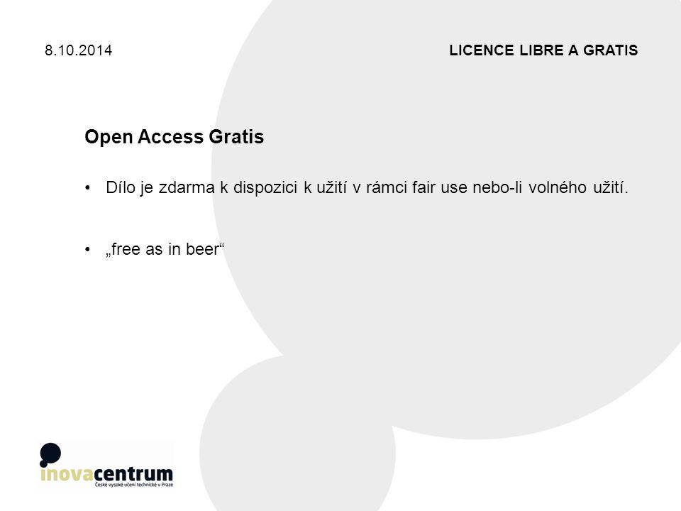 """LICENCE LIBRE A GRATIS8.10.2014 Open Access Gratis Dílo je zdarma k dispozici k užití v rámci fair use nebo-li volného užití. """"free as in beer"""""""