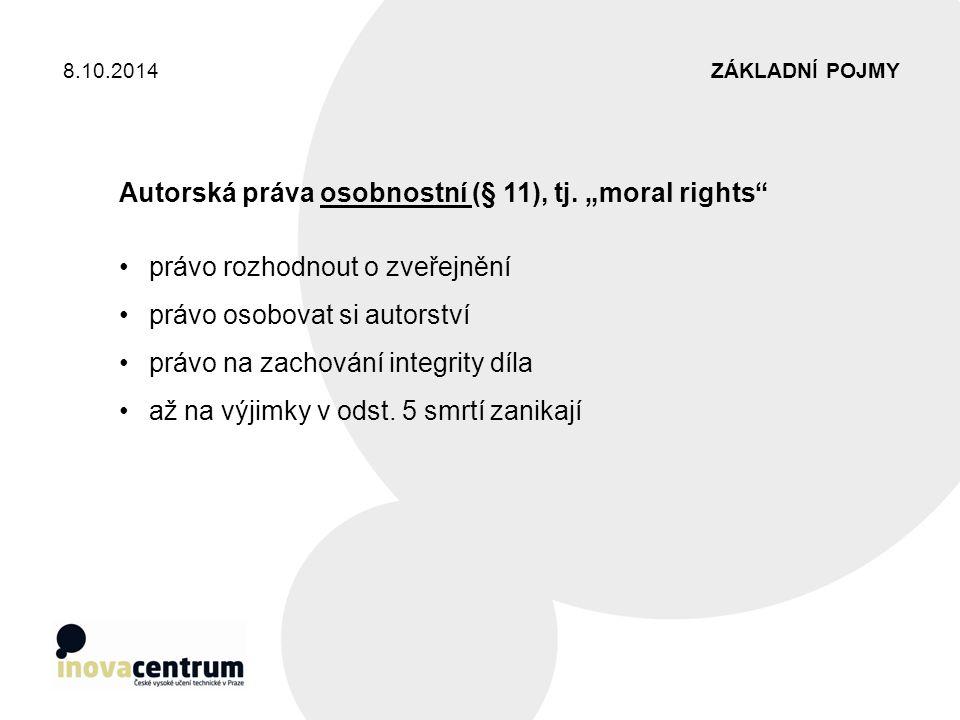 """ZÁKLADNÍ POJMY8.10.2014 Autorská práva osobnostní (§ 11), tj. """"moral rights"""" právo rozhodnout o zveřejnění právo osobovat si autorství právo na zachov"""