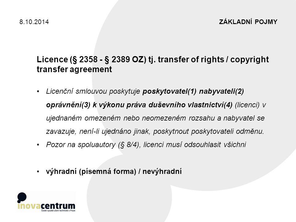 ZÁKLADNÍ POJMY8.10.2014 Licence (§ 2358 - § 2389 OZ) tj. transfer of rights / copyright transfer agreement Licenční smlouvou poskytuje poskytovatel(1)