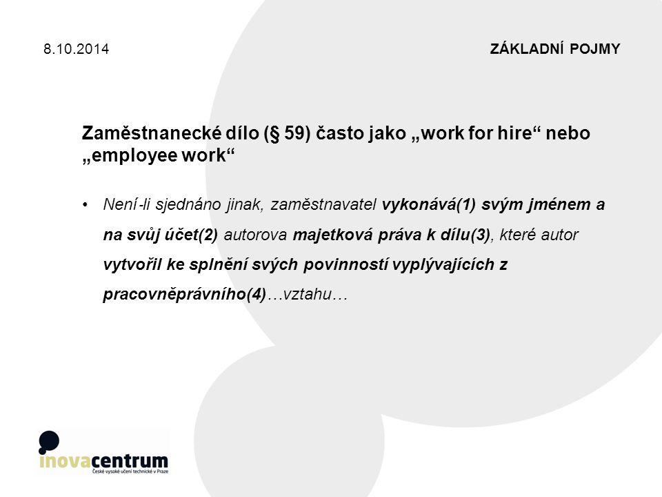 """ZÁKLADNÍ POJMY8.10.2014 Zaměstnanecké dílo (§ 59) často jako """"work for hire"""" nebo """"employee work"""" Není ‐ li sjednáno jinak, zaměstnavatel vykonává(1)"""