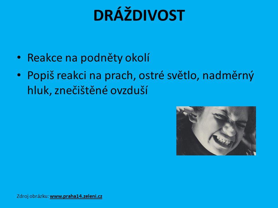 DRÁŽDIVOST Reakce na podněty okolí Popiš reakci na prach, ostré světlo, nadměrný hluk, znečištěné ovzduší Zdroj obrázku: www.praha14.zeleni.cz