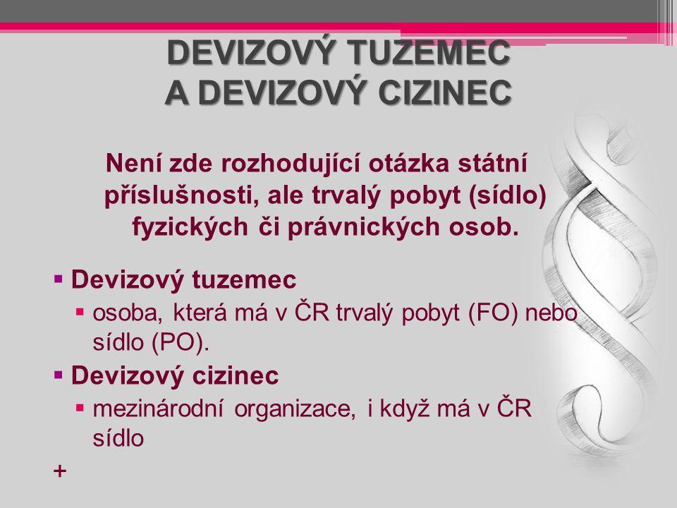 DEVIZOVÝ TUZEMEC A DEVIZOVÝ CIZINEC Není zde rozhodující otázka státní příslušnosti, ale trvalý pobyt (sídlo) fyzických či právnických osob.  Devizov