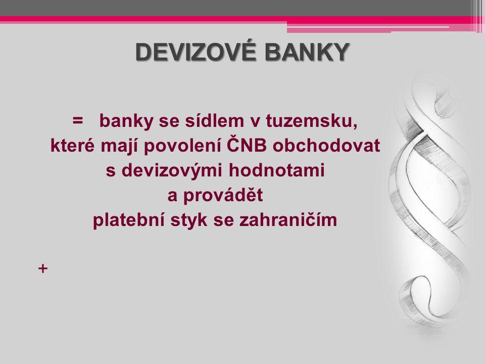 DEVIZOVÉ BANKY = banky se sídlem v tuzemsku, které mají povolení ČNB obchodovat s devizovými hodnotami a provádět platební styk se zahraničím +