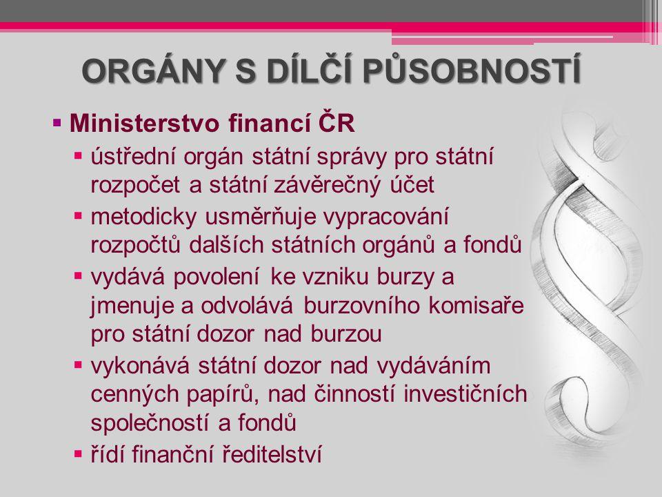 ORGÁNY S DÍLČÍ PŮSOBNOSTÍ  Ministerstvo financí ČR  ústřední orgán státní správy pro státní rozpočet a státní závěrečný účet  metodicky usměrňuje v