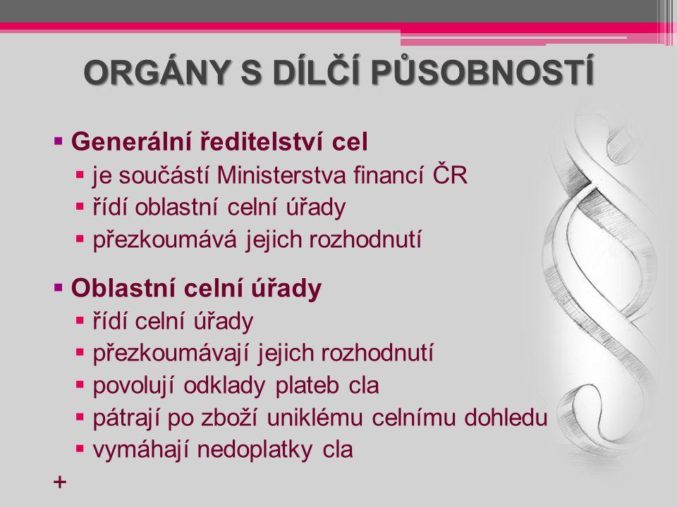 ORGÁNY S DÍLČÍ PŮSOBNOSTÍ  Generální ředitelství cel  je součástí Ministerstva financí ČR  řídí oblastní celní úřady  přezkoumává jejich rozhodnut