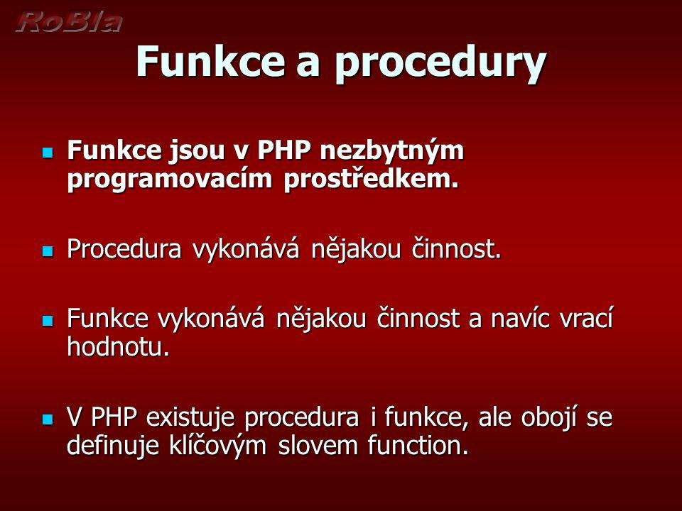 Funkce a procedury Funkce jsou v PHP nezbytným programovacím prostředkem.