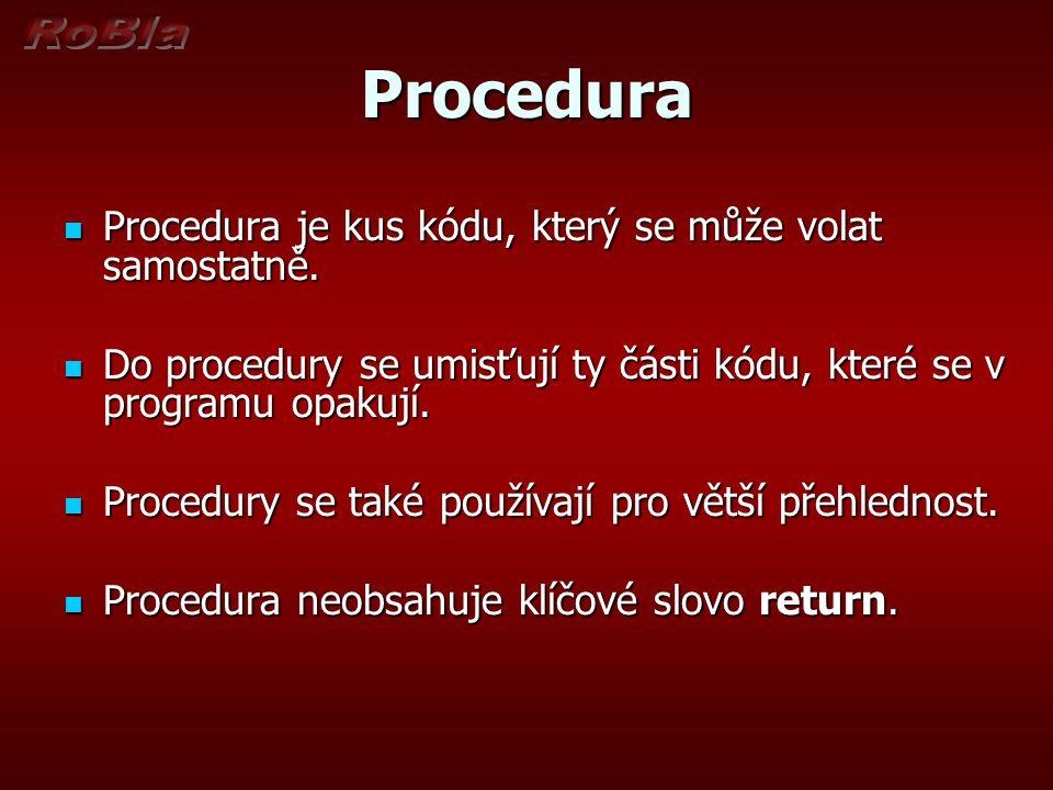 Procedura Procedura je kus kódu, který se může volat samostatně.