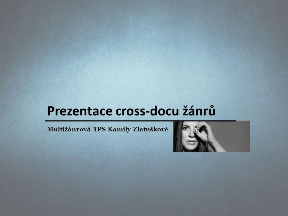 Prezentace cross-docu žánrů Multižánrová TPS Kamily Zlatuškové